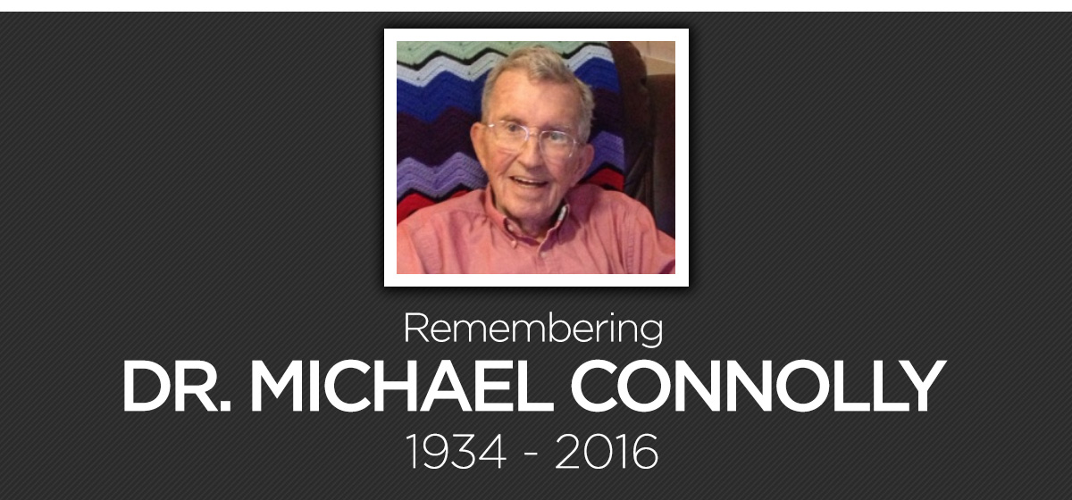 REMEMBERING DR. MICHAEL CONNOLLY 1934-2016