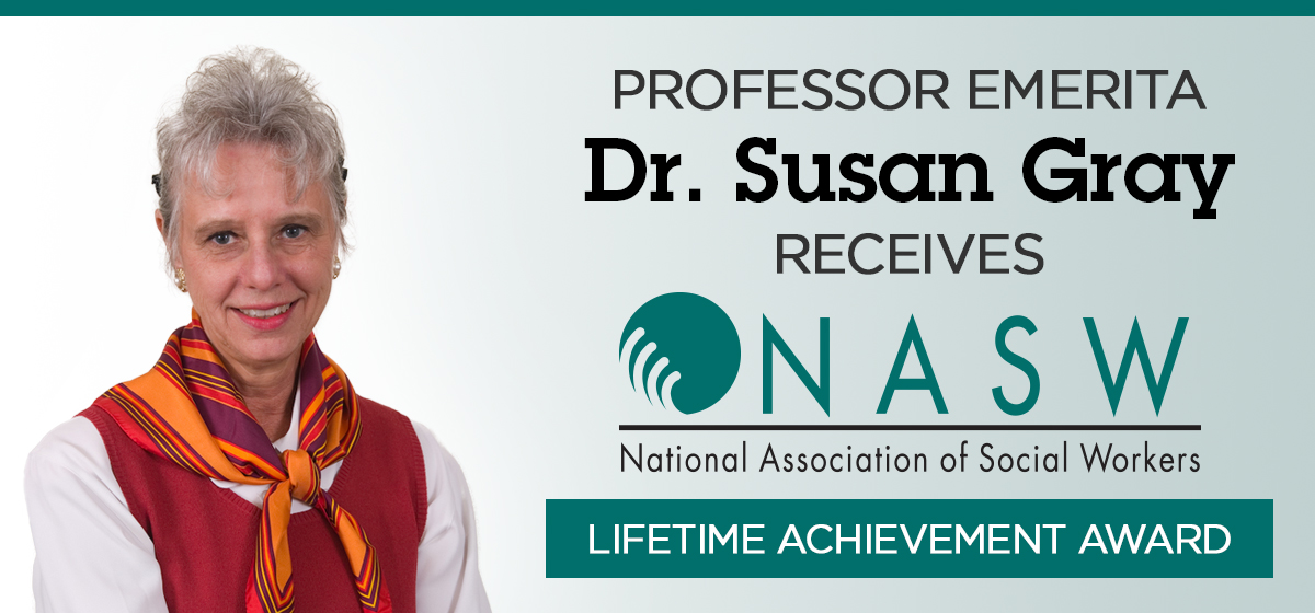 PROFESSOR EMERITA DR. SUSAN GRAY RECEIVES NASW LIFETIME ACHIEVEMENT AWARD