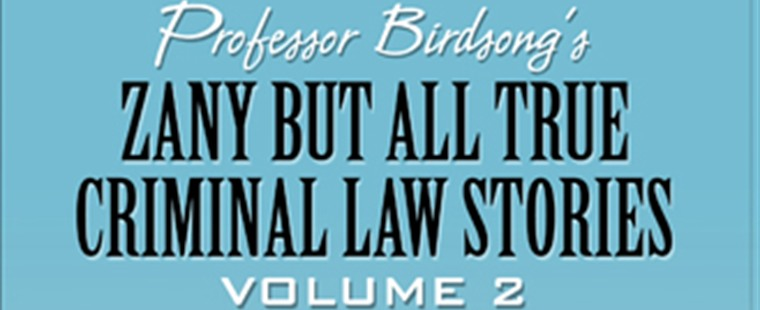 Professor Birdsong Publishes Second Volume of Zany but True Crimes Stories