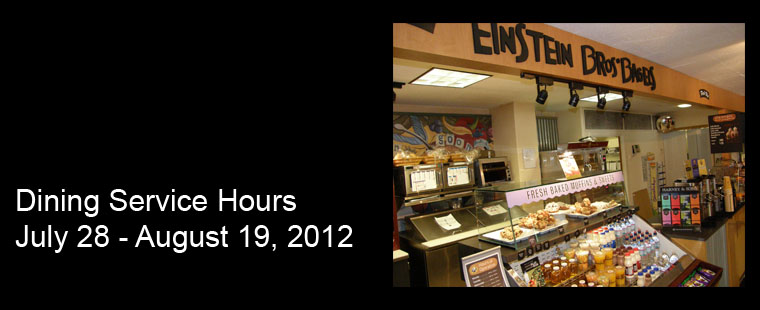 Dining Services hours of operation: July 28, 2012 – August 19, 2012