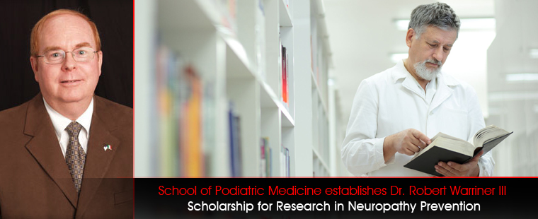School of Podiatric Medicine establishes Dr. Robert Warriner III Scholarship for Research in Neuropathy Prevention