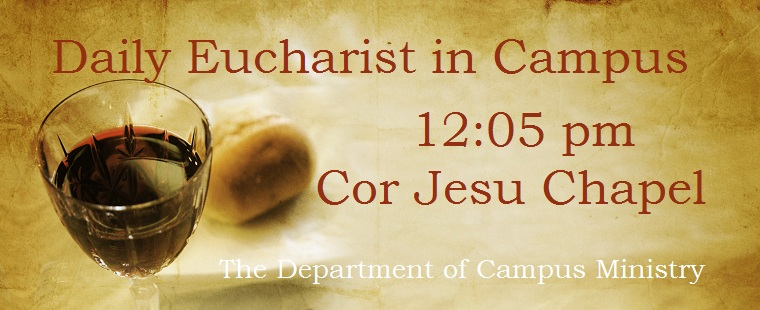 Celebrate the Eucharist on campus every day at 12:05 p.m. in Cor Jesu Chapel