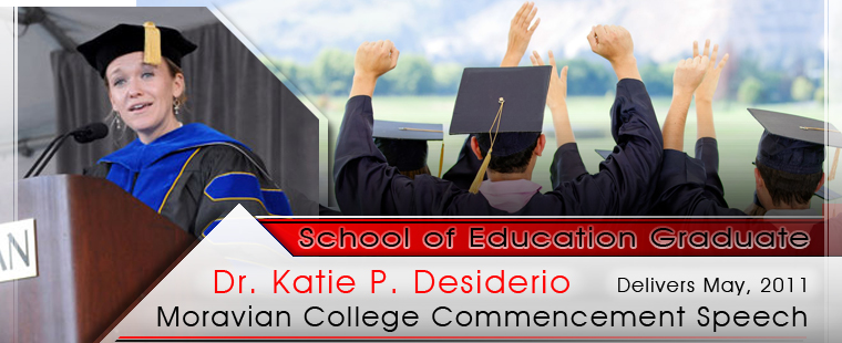 School of Education Graduate, Dr. Katie P. Desiderio, Delivers May, 2011 Moravian College Commencement Speech