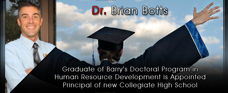 Dr. Brian Botts, Graduate of Barry's Doctoral Program in Human Resource Development is Appointed Principal of new Collegiate High School in Ft. Myers