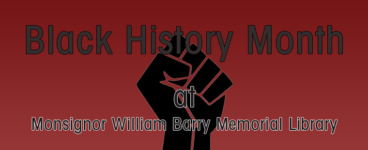 Monsignor William Barry Memorial Library celebrates Black History Month
