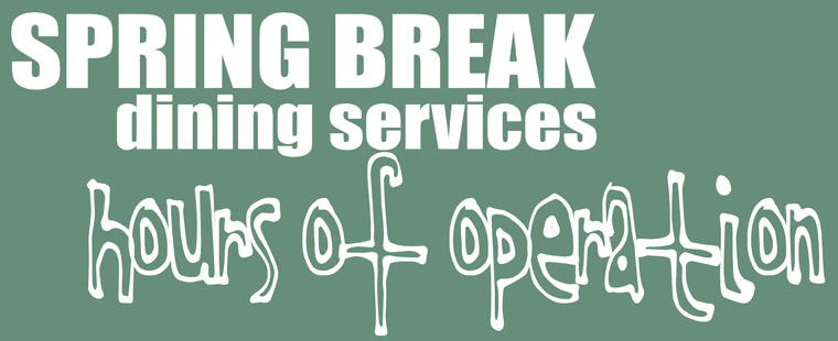 Dining Services: Spring Break 2013 hours of operation