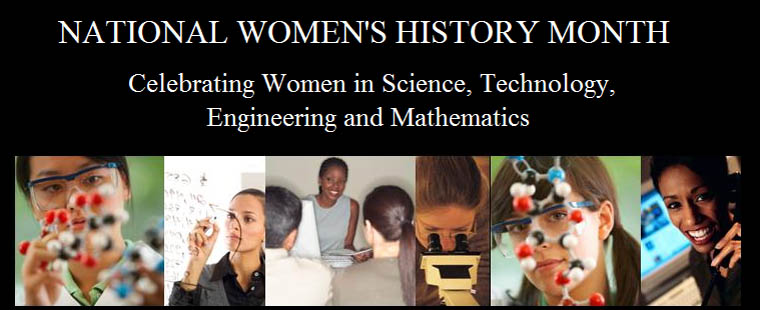 National Women's History Month: Celebrating Women in Science, Technology, Engineering and Mathematics