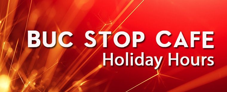 Buc Stop Café Holiday Hours