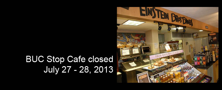 BUC Stop Cafe closed July 27 – July 28, 2013