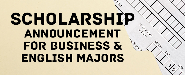 SCHOLARSHIP ANNOUNCEMENT FOR BUSINESS AND ENGLISH MAJORS