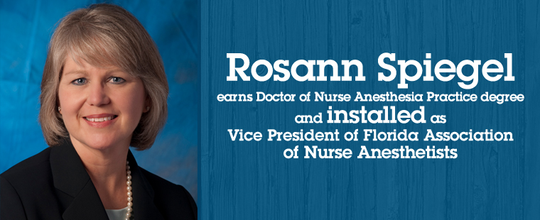 Rosann Spiegel earns Doctor of Nurse Anesthesia Practice degree and installed as Vice President of Florida Association of Nurse Anesthetists