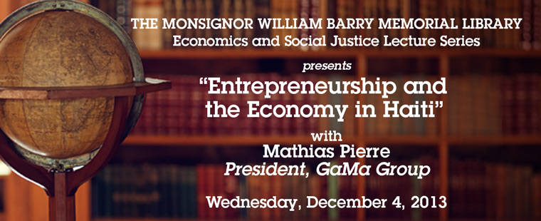 "Economics and Social Justice Lecture Series presents: ""Entrepreneurship and the Economy in Haiti"""