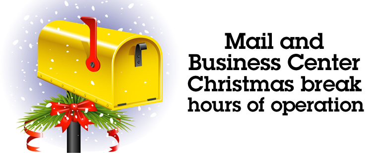 Mail and Business Center Christmas break hours of operation