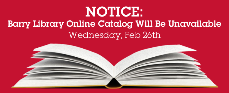 Notice: Barry Library Online Catalog Will Be Unavailable Wednesday, Feb 26