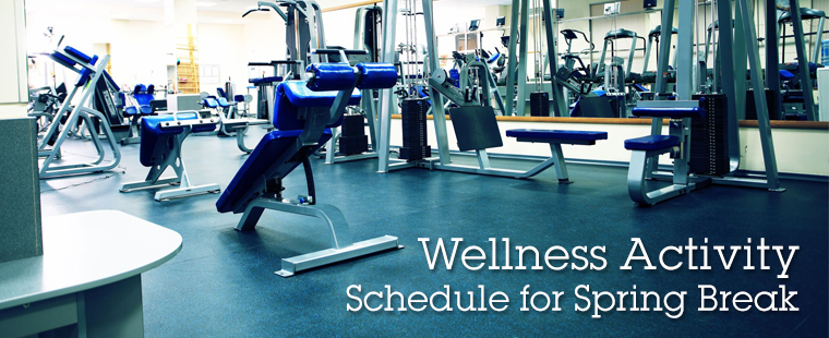 Wellness Activity Schedule for Spring Break