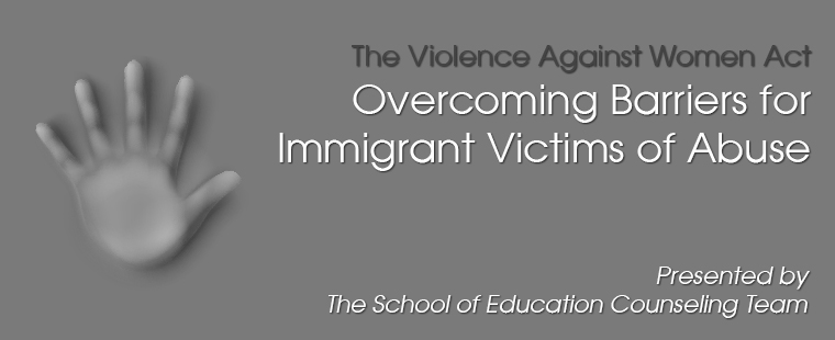 The Violence Against Women Act: Overcoming Barriers for Immigrant Victims of Abuse