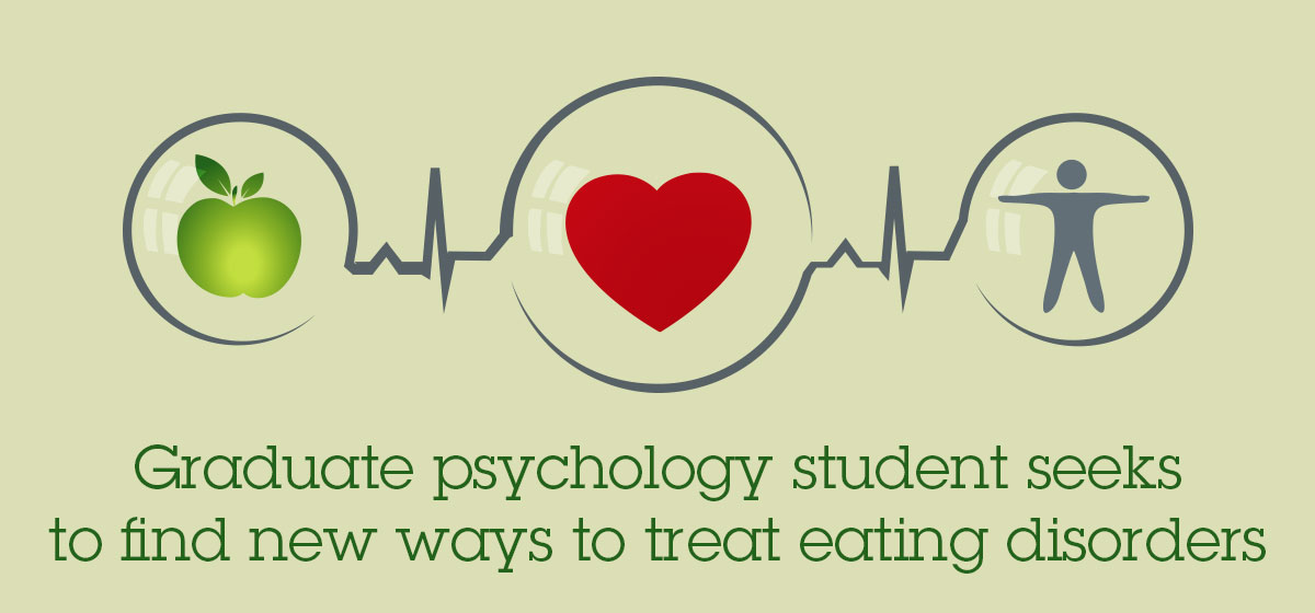 Graduate psychology student seeks to find new ways to treat eating disorders