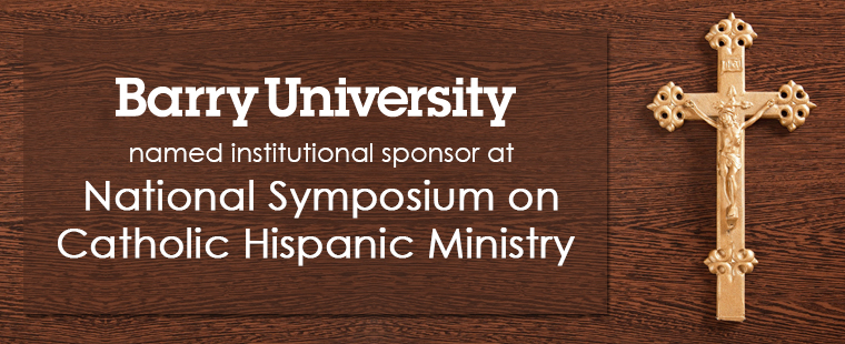Barry University named institutional sponsor at National Symposium on Catholic Hispanic Ministry