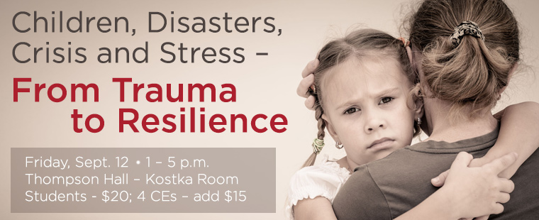Children, Disasters, Crisis and Stress - From Trauma to Resilience