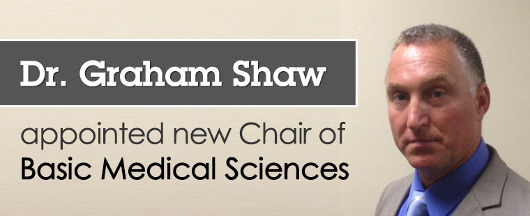 Dr. Graham Shaw appointed new Chair of Basic Medical Sciences