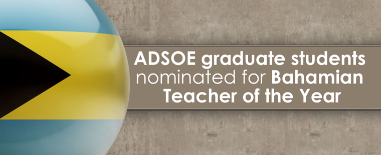 ADSOE graduate students nominated for Bahamian Teacher of the Year