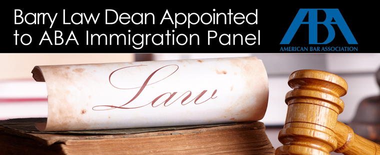 Barry Law Dean Appointed to ABA Immigration Panel