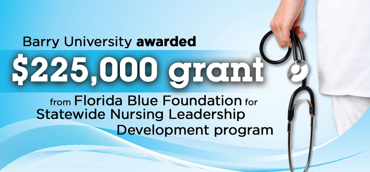 Barry University awarded $225,000 grant from Florida Blue Foundation for Statewide Nursing Leadership Development program