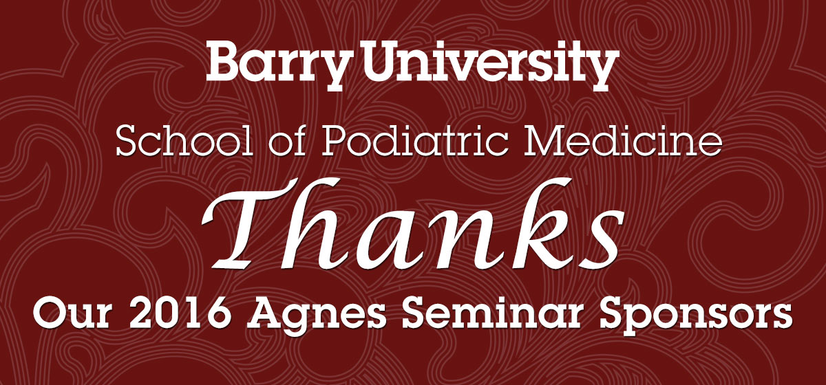 Barry University School of Podiatric Medicine Thanks Our 2016 Agnes Seminar Sponsors