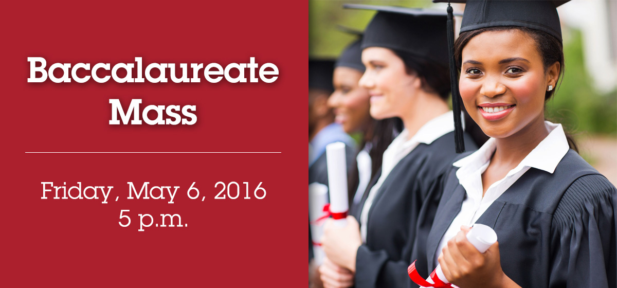 Celebrate our graduates at the Baccalaureate Mass