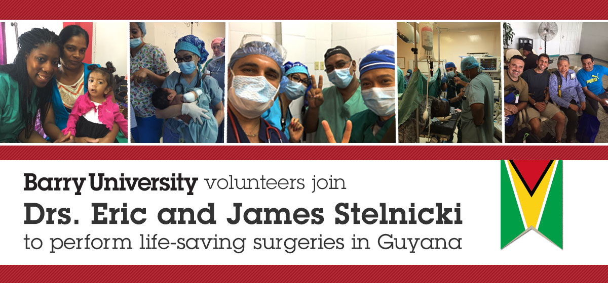 Barry University volunteers join Drs. Eric and James Stelnicki to perform life-saving surgeries in Guyana
