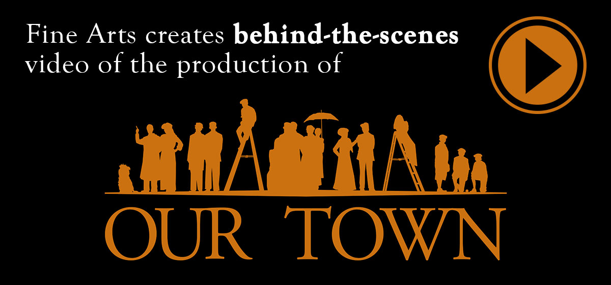 Fine Arts creates behind-the-scenes video of the production of 'Our Town'