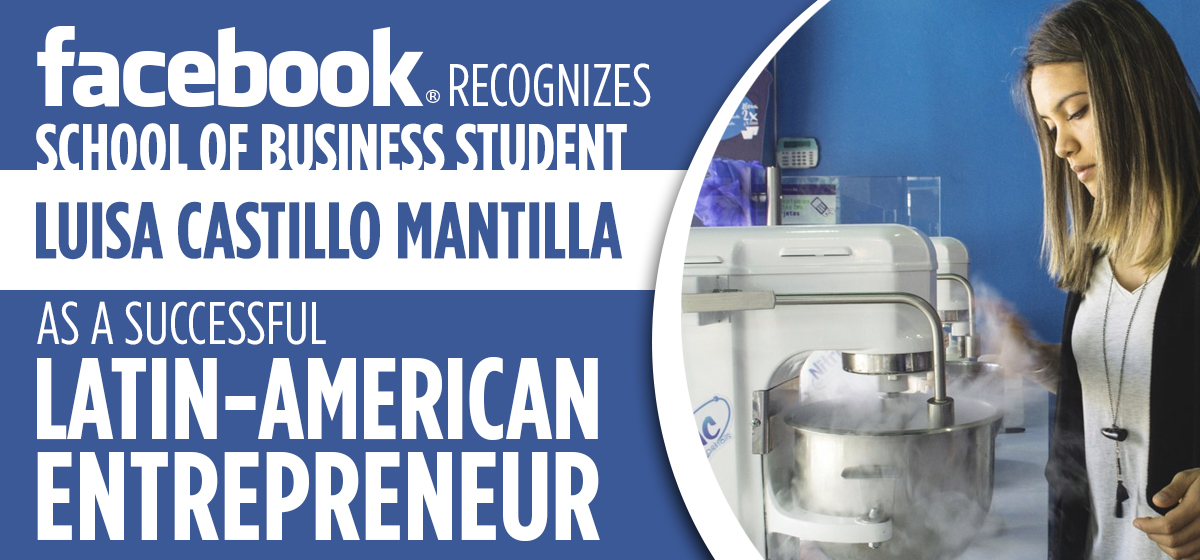 Facebook recognizes School of Business student Luisa Castillo Mantilla as successful Latin-American entrepreneur