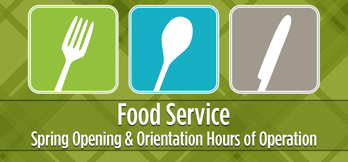 Food Service Spring Opening & Orientation Hours of Operation
