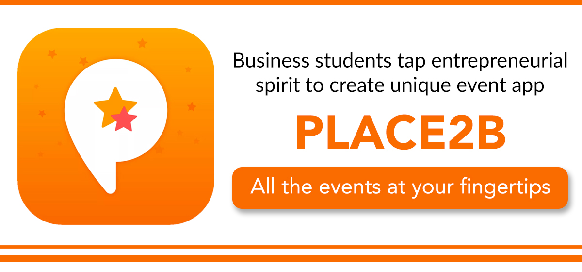 Business students tap entrepreneurial spirit to create unique event app Place2b