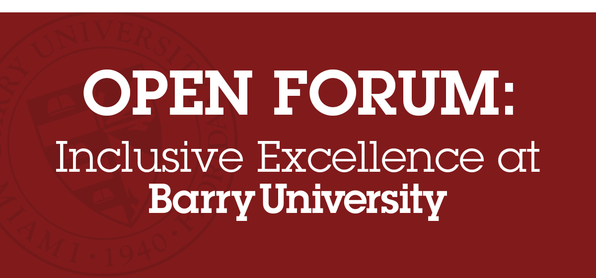 OPEN FORUM: INCLUSIVE EXCELLENCE AT BARRY UNIVERSITY