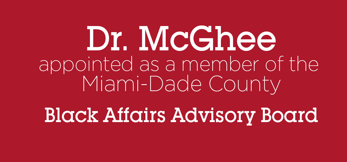 Dr. McGhee appointed as a member of the Miami-Dade County Black Affairs Advisory Board