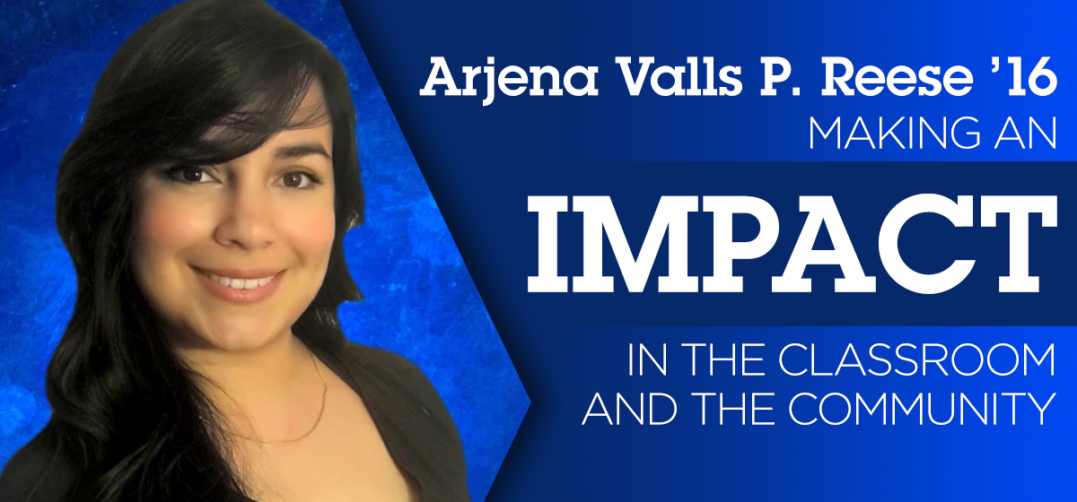 Arjena Valls P. Reese '16 — Making an impact in the classroom and the community