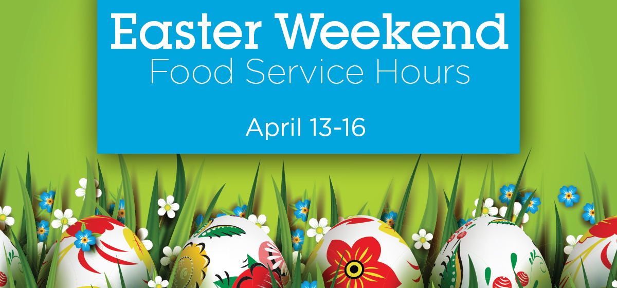 Food Service Easter Weekend Hours of Operation