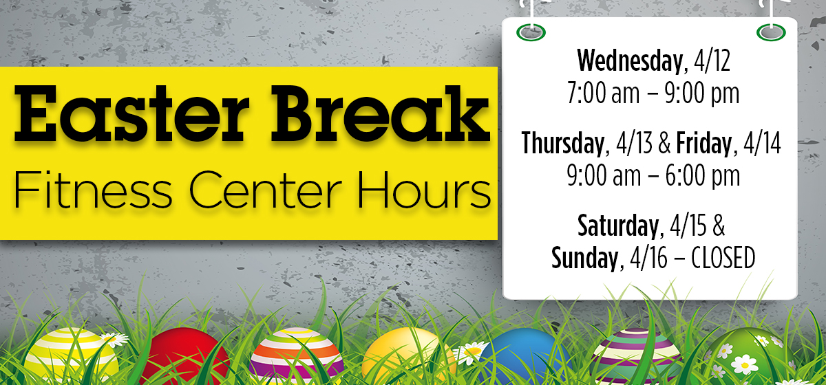Easter Break Fitness Center Hours