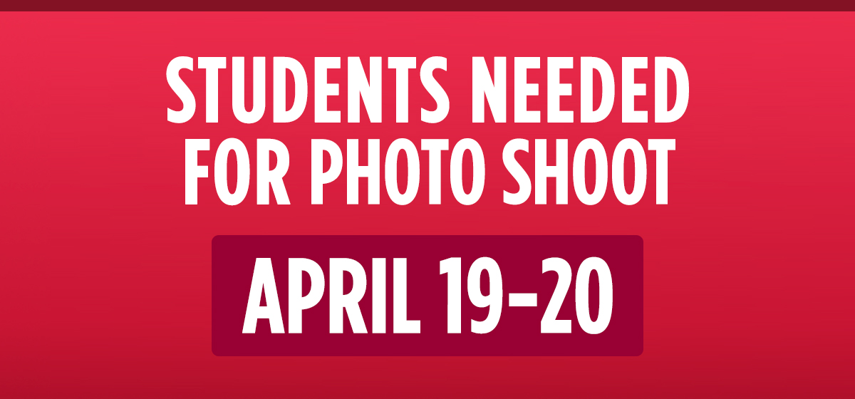 ATTN: Students needed for photo shoot, April 19-20