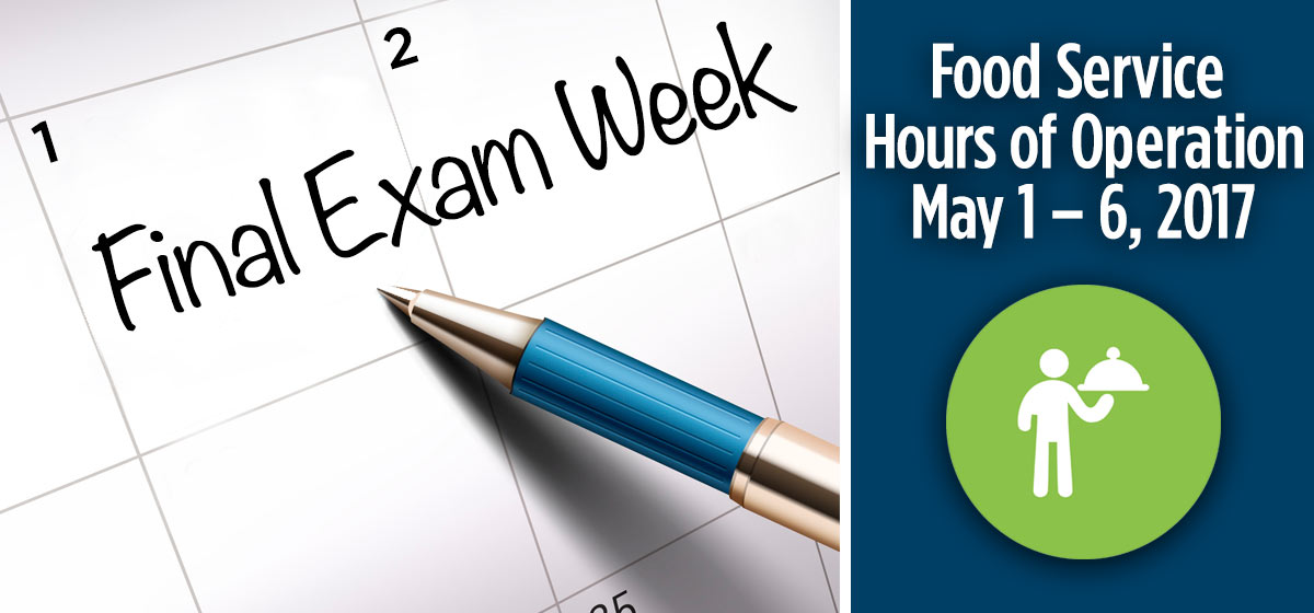 Food Service Final Exam Week Hours of Operation (May 1 – May 6, 2017)