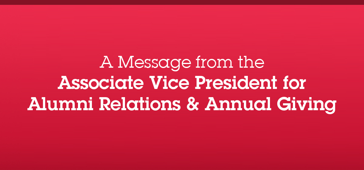 A Message from the Associate Vice President for Alumni Relations & Annual Giving