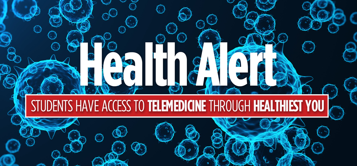 Health Alert: Students have access to Telemedicine through Healthiest You.