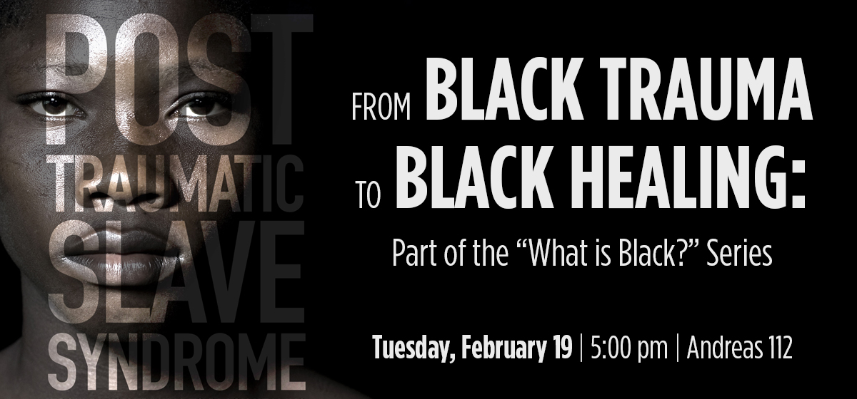 "From Black Trauma to Black Healing: Part of the ""What is Black?"" Series"