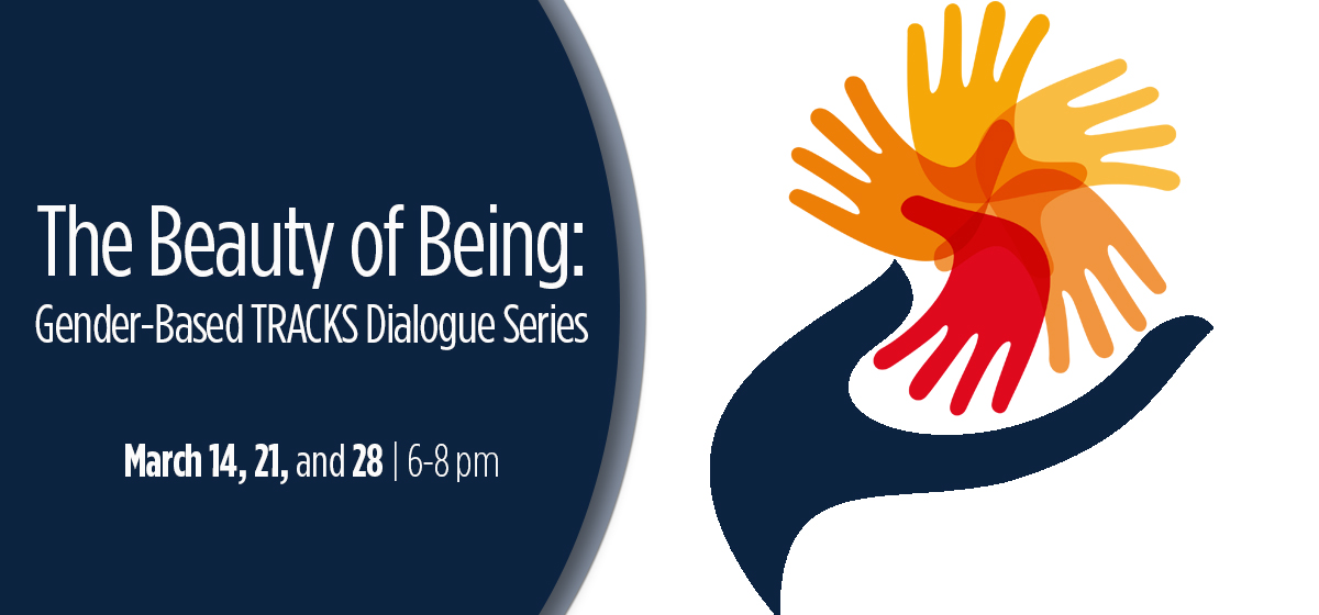 The Beauty of Being: Gender-Based TRACKS Dialogue Series