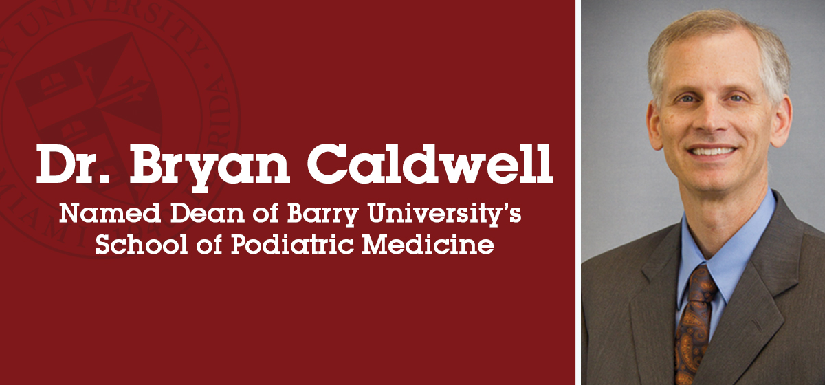Dr. Bryan Caldwell named dean of Barry University's School of Podiatric Medicine