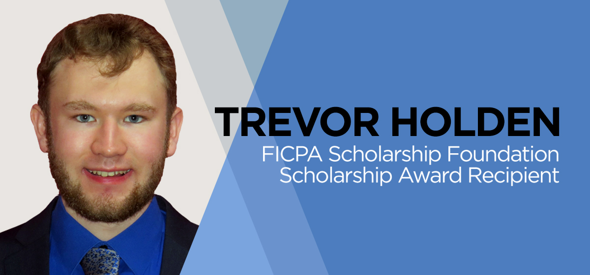 Congratulations to Trevor Holden for receiving the FICPA Scholarship Foundation Scholarship Award