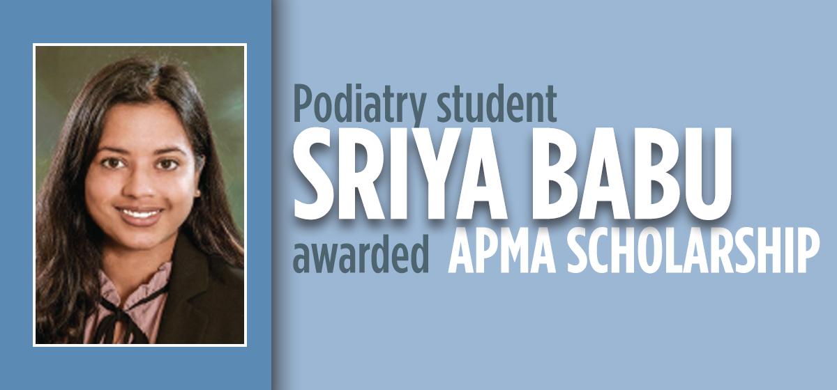 Podiatry Student Sriya Babu Awarded APMA Scholarship