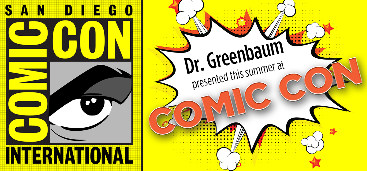 Dr. Greenbaum presented this summer at Comic-Con