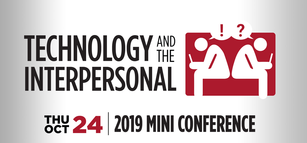 """2019 Mini Conference: """"Technology and the Interpersonal"""""""